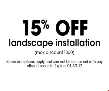 15% off landscape installation (max discount $800). Some exceptions apply and can not be combined with any other discounts. Expires 01-30-17