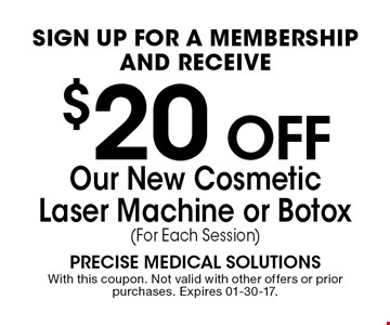 $20 off Our New Cosmetic Laser Machine or Botox(For Each Session).