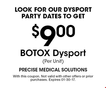 $9.00 BOTOX Dysport (Per Unit)look for our Dysport party dates to get . With this coupon. Not valid with other offers or prior purchases. Expires 01-30-17.