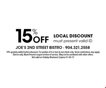 15% Off LOCAL DISCOUNT must present valid ID. 18% gratuity added before discount. For parties of 6 or less & one check only. Some restrictions may apply.Dine in only. Must Present coupon at time of service. May not be combined with other offers.Not valid on Holiday Weekend. Expires 01-06-17.