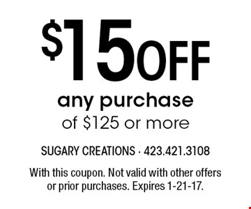 $15 Off any purchase of $125 or more. With this coupon. Not valid with other offersor prior purchases. Expires 1-21-17.