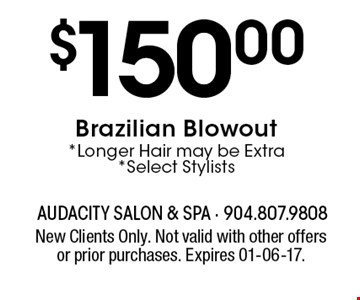 $150.00Brazilian Blowout*Longer Hair may be Extra*Select Stylists. New Clients Only. Not valid with other offers or prior purchases. Expires 01-06-17.