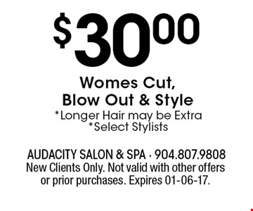 $30.00Womes Cut, Blow Out & Style *Longer Hair may be Extra*Select Stylists. New Clients Only. Not valid with other offers or prior purchases. Expires 01-06-17.