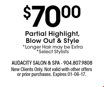 $70.00Partial Highlight, Blow Out & Style *Longer Hair may be Extra*Select Stylists. New Clients Only. Not valid with other offers or prior purchases. Expires 01-06-17.
