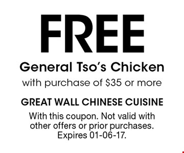 Free General Tso's Chicken with purchase of $35 or more. With this coupon. Not valid with other offers or prior purchases. Expires 01-06-17.