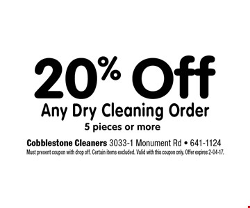 20% Off Any Dry Cleaning Order. Cobblestone Cleaners 3033-1 Monument Rd - 641-1124 Must present coupon with drop off. Certain items excluded. Valid with this coupon only. Offer expires 2-04-17.