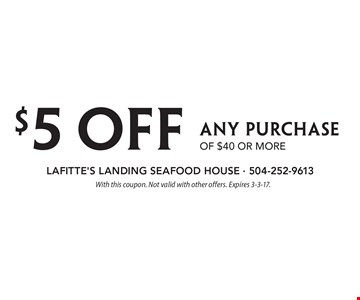 $5 OFF Any Purchase of $40 or more. With this coupon. Not valid with other offers. Expires 3-3-17.