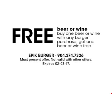 Free beer or wine buy one beer or wine with any burger purchase, get one beer or wine free. Must present offer. Not valid with other offers.Expires 02-03-17.