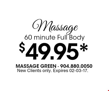$49.95* Massage60 minute Full Body. New Clients only. Expires 02-03-17.