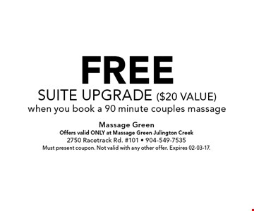 FREEsuite upgrade ($20 value)when you book a 90 minute couples massage. Massage GreenOffers valid ONLY at Massage Green Julington Creek2750 Racetrack Rd. #101 - 904-549-7535Must present coupon. Not valid with any other offer. Expires 02-03-17.