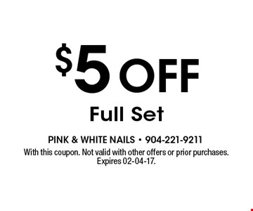 $5 off Full Set. With this coupon. Not valid with other offers or prior purchases. Expires 02-04-17.