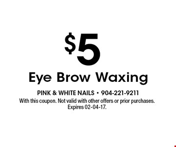 $5 Eye Brow Waxing. With this coupon. Not valid with other offers or prior purchases. Expires 02-04-17.
