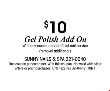 $10 Gel Polish Add OnWith any manicure or artificial nail service(removal additional). Sunny Nails & Spa 221-0040 One coupon per customer. With this coupon. Not valid with other offers or prior purchases. Offer expires 02-04-17MINT