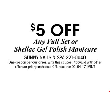 $5 off Any Full Set or Shellac Gel Polish Manicure. Sunny Nails & Spa 221-0040 One coupon per customer. With this coupon. Not valid with other offers or prior purchases. Offer expires 02-04-17MINT
