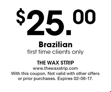 $25.00 Brazilian first time clients only. With this coupon. Not valid with other offers or prior purchases. Expires 02-06-17.