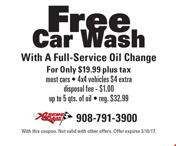 Free Car Wash With A Full Service Oil Change For Only $19.99 plus tax most cars - 4x4 vehicles $4 extra disposal fee - $1.00 up to 5 qts. of oil - reg. $32.99. With this coupon. Not valid with other offers. Offer expires 3/10/17.