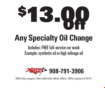 $13.00 Off Any Specialty Oil Change Includes: FREE full service car wash Example: synthetic oil or high mileage oil. With this coupon. Not valid with other offers. Offer expires 3/10/17.