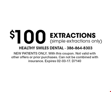 $100 extractions(simple extractions only). NEW PATIENTS ONLY. With this coupon. Not valid with other offers or prior purchases. Can not be combined with insurance. Expires 02-03-17. D7140