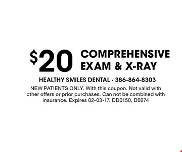 $20 ComprehensiveExam & X-ray. NEW PATIENTS ONLY. With this coupon. Not valid with other offers or prior purchases. Can not be combined with insurance. Expires 02-03-17. DD0150, D0274