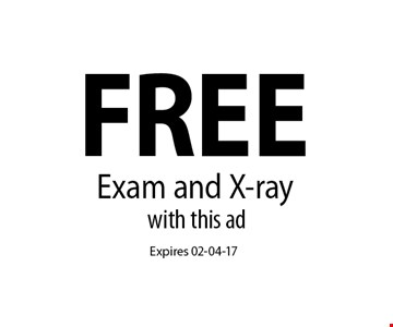 FREE Exam and X-ray. Expires 02-04-17