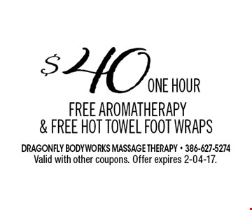 $40ONE HOURFREE aromatherapy & FREE hot towel foot wrapS. Valid with other coupons. Offer expires 2-04-17.