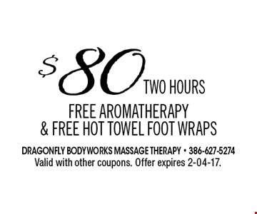 $80TWO HOURS FREE aromatherapy & FREE hot towel foot wrapS. Valid with other coupons. Offer expires 2-04-17.