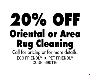 20% OFF Oriental or Area Rug CleaningCall for pricing or for more details..