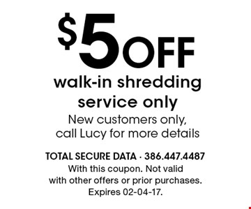 $5Off walk-in shredding service only New customers only,call Lucy for more details. With this coupon. Not valid with other offers or prior purchases.Expires 02-04-17.