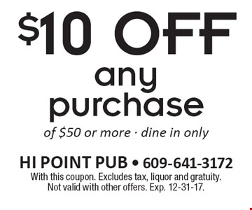$10 off any purchase of $50 or more. Dine in only. With this coupon. Excludes tax, liquor and gratuity. Not valid with other offers. Exp. 12-31-17.