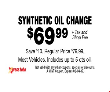 $69 .99 + Tax and Shop Fee Synthetic OIL CHANGE Save $10. Regular Price $79.99. Most Vehicles. Includes up to 5 qts oil.. Not valid with any other coupons, specials or discounts. A MINT Coupon. Expires 02-04-17.