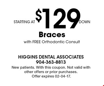 STARTING AT$129DOWN Braces with FREE Orthodontic Consult. New patients. With this coupon. Not valid with other offers or prior purchases.Offer expires 02-04-17.