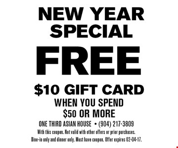 FREE $10 Gift cardwhen you spend$50 or more. One Third Asian House- (904) 217-3809With this coupon. Not valid with other offers or prior purchases.Dine-in only and dinner only. Must have coupon. Offer expires 02-04-17.