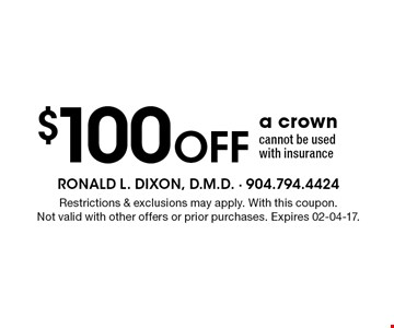 $100 Off a crown cannot be used with insurance. Restrictions & exclusions may apply. With this coupon.Not valid with other offers or prior purchases. Expires 02-04-17.