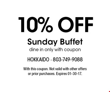 10% OffSunday Buffetdine in only with coupon. With this coupon. Not valid with other offers or prior purchases. Expires 01-30-17.