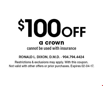 $100Off a crown cannot be used with insurance. Restrictions & exclusions may apply. With this coupon. Not valid with other offers or prior purchases. Expires 02-04-17.