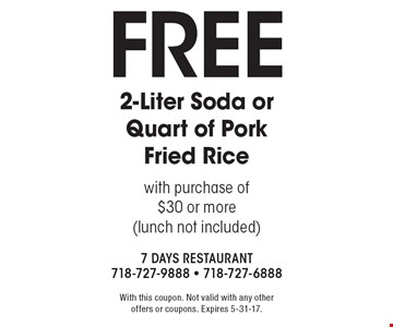 Free 2-Liter Soda or Quart of Pork Fried Rice with purchase of $30 or more (lunch not included). With this coupon. Not valid with any other offers or coupons. Expires 5-31-17.