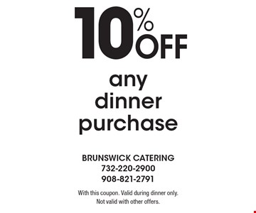 10% off any dinner purchase. With this coupon. Valid during dinner only. Not valid with other offers.
