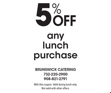 5% off any lunch purchase. With this coupon. Valid during lunch only. Not valid with other offers.