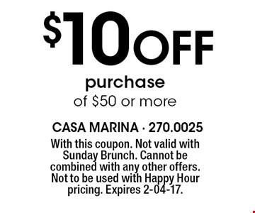 $10Off purchase of $50 or more. With this coupon. Not valid with Sunday Brunch. Cannot be combined with any other offers. Not to be used with Happy Hour pricing. Expires 2-04-17.