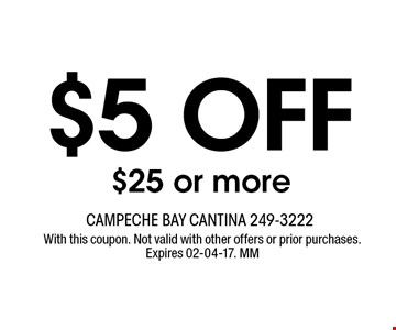 $5 OFF $25 or more. With this coupon. Not valid with other offers or prior purchases. Expires 02-04-17. MM