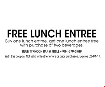 FREE LUNCH ENTREE Buy one lunch entree, get one lunch entree free with purchase of two beverages.. With this coupon. Not valid with other offers or prior purchases. Expires 02-04-17.