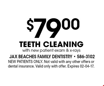 $79 .00TEETH CLEANINGwith new patient exam & x-rays. NEW PATIENTS ONLY. Not valid with any other offers or dental insurance. Valid only with offer. Expires 02-04-17.