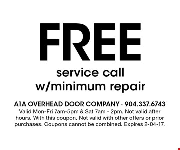 Free service call w/minimum repair. Valid Mon-Fri 7am-5pm & Sat 7am - 2pm. Not valid after hours. With this coupon. Not valid with other offers or prior purchases. Coupons cannot be combined. Expires 2-04-17.