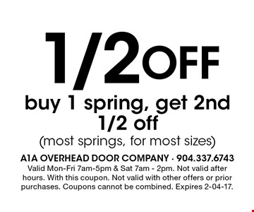 1/2 Off buy 1 spring, get 2nd1/2 off(most springs, for most sizes). Valid Mon-Fri 7am-5pm & Sat 7am - 2pm. Not valid after hours. With this coupon. Not valid with other offers or prior purchases. Coupons cannot be combined. Expires 2-04-17.