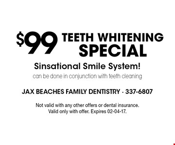 $99TEETH WHITENING SPECIALdone in conjunction with teeth cleaning . Not valid with any other offers or dental insurance. Valid only with offer. Expires 02-04-17.