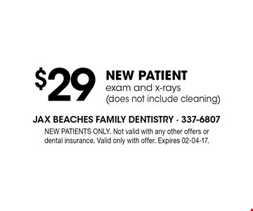 $29NEW PATIENTexam and x-rays (does not include cleaning). NEW PATIENTS ONLY. Not valid with any other offers or dental insurance. Valid only with offer. Expires 02-04-17.