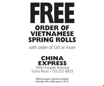 Free Order of Vietnamese Spring Rolls with order of $30 or more. With this coupon. Cannot be combined with other offers. Offer expires 2-10-17.