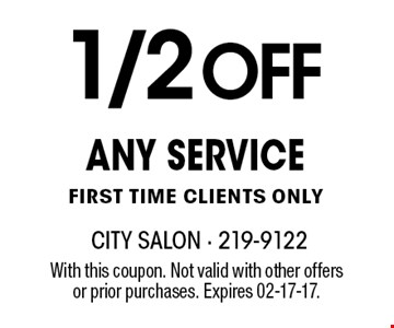 1/2 OFFANY SERVICEFIRST TIME CLIENTS ONLY. With this coupon. Not valid with other offersor prior purchases. Expires 02-17-17.