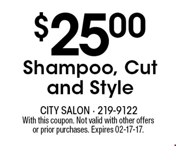 $25.00Shampoo, Cut and Style. With this coupon. Not valid with other offersor prior purchases. Expires 02-17-17.