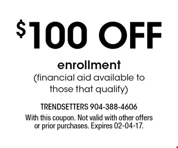 $100 off enrollment (financial aid available tothose that qualify). With this coupon. Not valid with other offers or prior purchases. Expires 02-04-17.